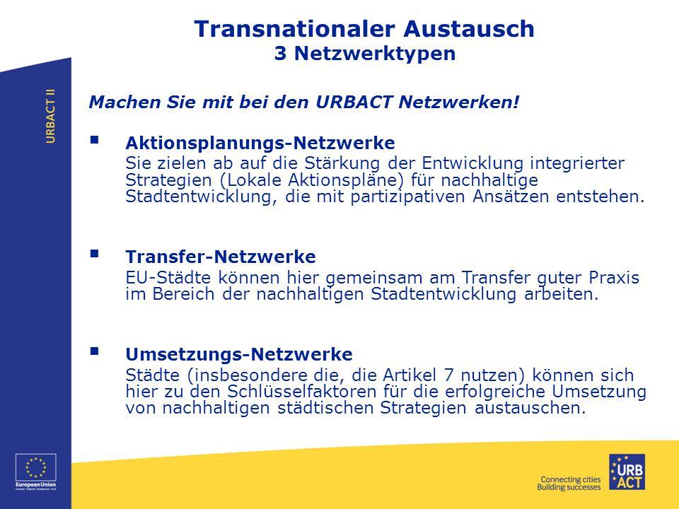 Transnationaler Austausch 3 Netzwerktypen Machen Sie mit bei den URBACT Netzwerken!  Aktionsplanungs-Netzwerke Sie zielen ab auf die Stärkung der Ent
