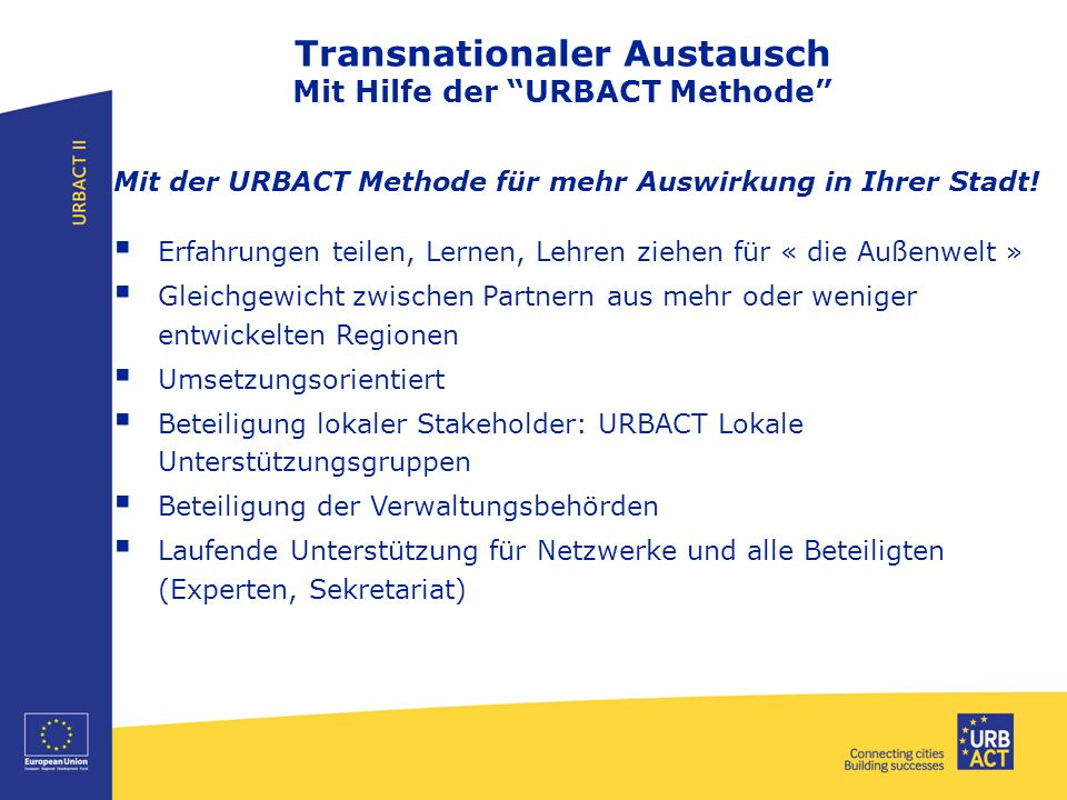 Transnationaler Austausch Mit Hilfe der URBACT Methode Mit der URBACT Methode für mehr Auswirkung in Ihrer Stadt.