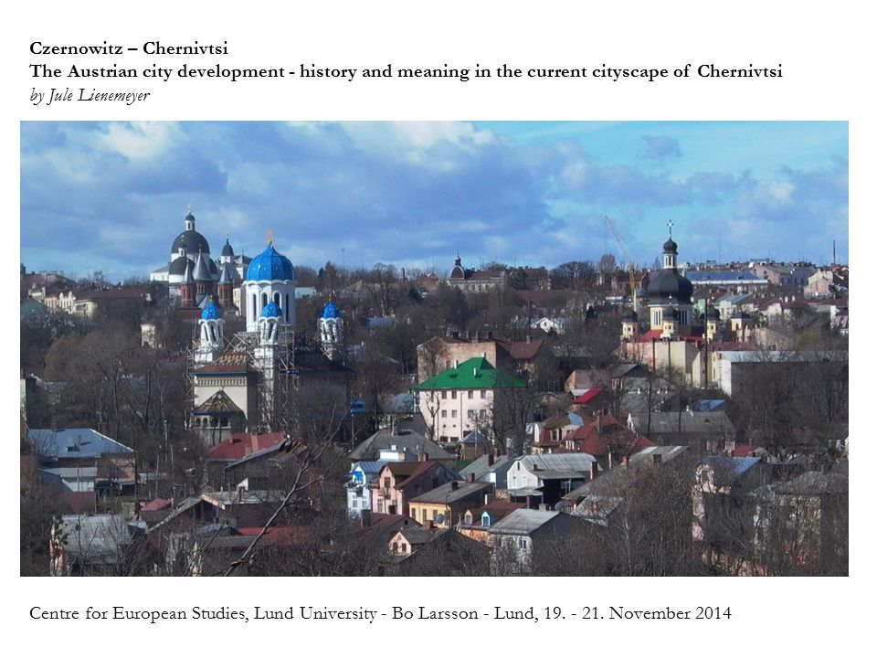 Czernowitz – Chernivtsi The Austrian city development - history and meaning in the current cityscape of Chernivtsi by Jule Lienemeyer Centre for Europ