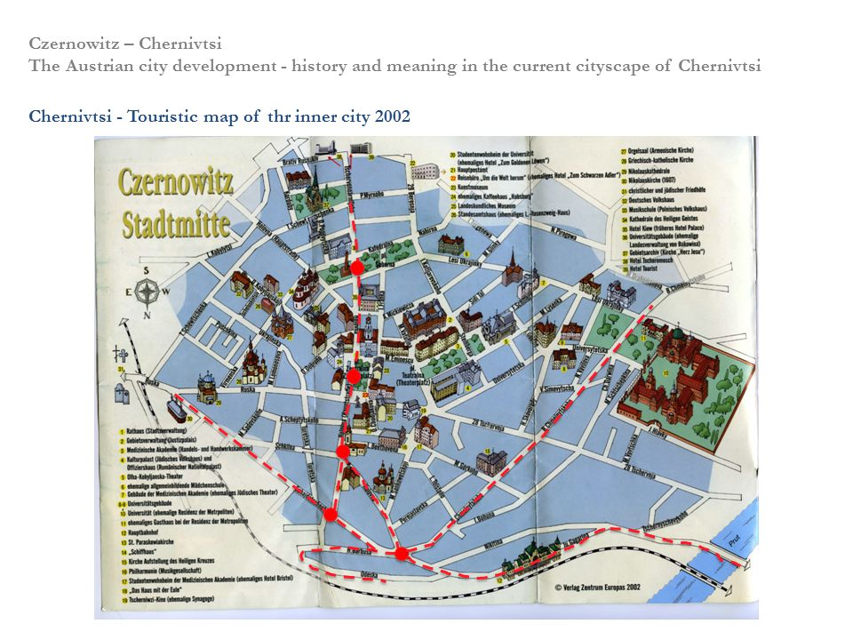 Czernowitz – Chernivtsi The Austrian city development - history and meaning in the current cityscape of Chernivtsi Chernivtsi - Touristic map of thr i