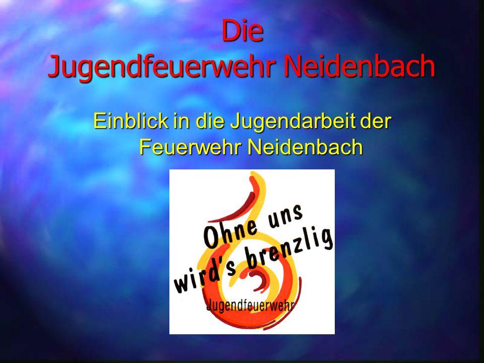 Gründung Die Jugendfeuerwehr Neidenbach wurde 1992 als Nachwuchsorganisation der Feuerwehr gegründet.