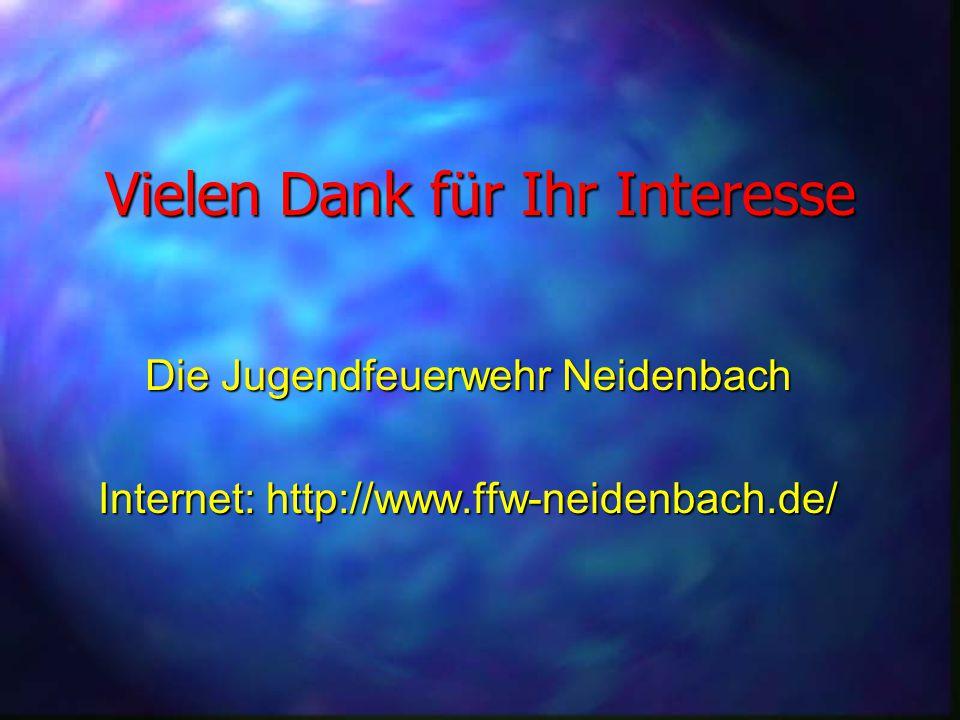 Vielen Dank für Ihr Interesse Die Jugendfeuerwehr Neidenbach Internet: http://www.ffw-neidenbach.de/