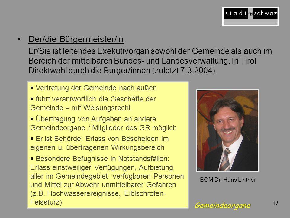 Der/die Bürgermeister/in Er/Sie ist leitendes Exekutivorgan sowohl der Gemeinde als auch im Bereich der mittelbaren Bundes- und Landesverwaltung.