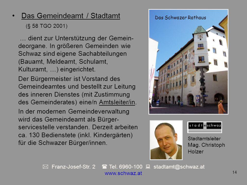 … dient zur Unterstützung der Gemein- deorgane. In größeren Gemeinden wie Schwaz sind eigene Sachabteilungen (Bauamt, Meldeamt, Schulamt, Kulturamt, …