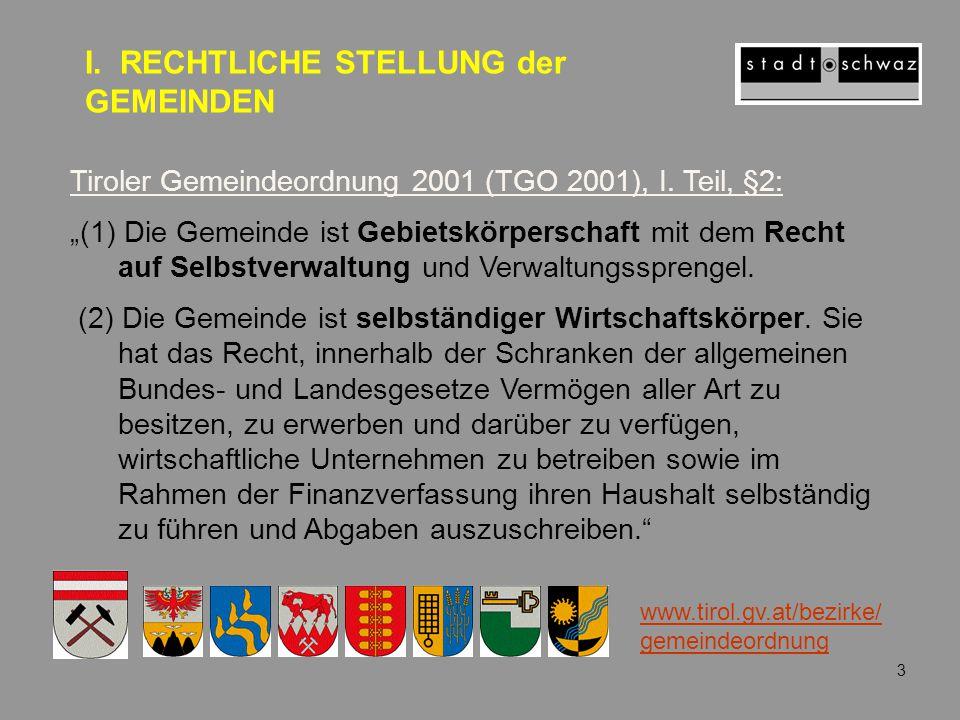 """Tiroler Gemeindeordnung 2001 (TGO 2001), I. Teil, §2: """"(1) Die Gemeinde ist Gebietskörperschaft mit dem Recht auf Selbstverwaltung und Verwaltungsspre"""