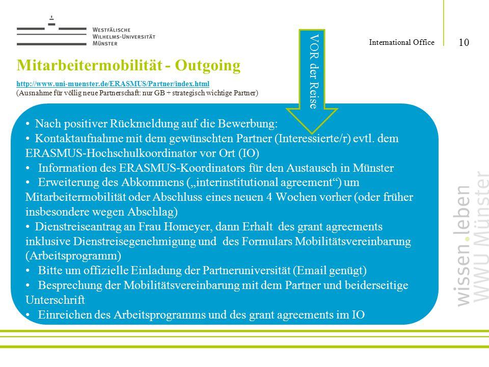 10 International Office Nach positiver Rückmeldung auf die Bewerbung: Kontaktaufnahme mit dem gewünschten Partner (Interessierte/r) evtl. dem ERASMUS-