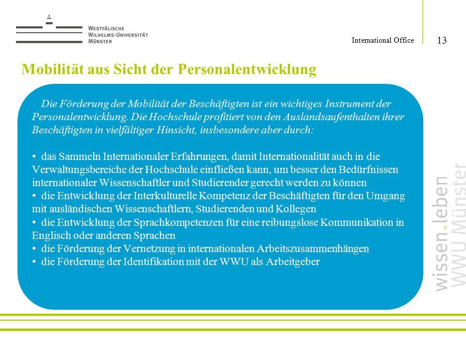 Mobilität aus Sicht der Personalentwicklung 13 International Office Die Förderung der Mobilität der Beschäftigten ist ein wichtiges Instrument der Per