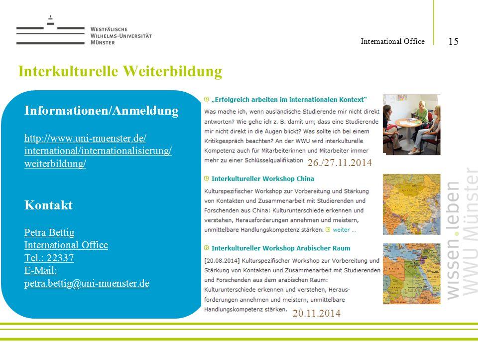 15 International Office Informationen/Anmeldung http://www.uni-muenster.de/ international/internationalisierung/ weiterbildung/ Kontakt Petra Bettig I
