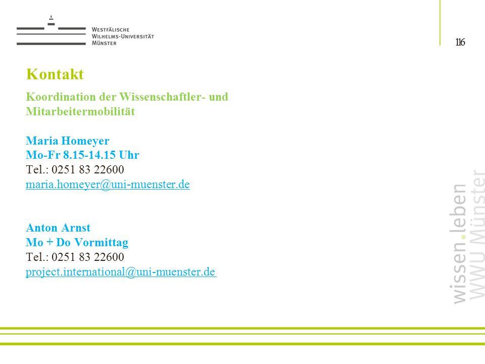 Koordination der Wissenschaftler- und Mitarbeitermobilität Maria Homeyer Mo-Fr 8.15-14.15 Uhr Tel.: 0251 83 22600 maria.homeyer@uni-muenster.de Anton