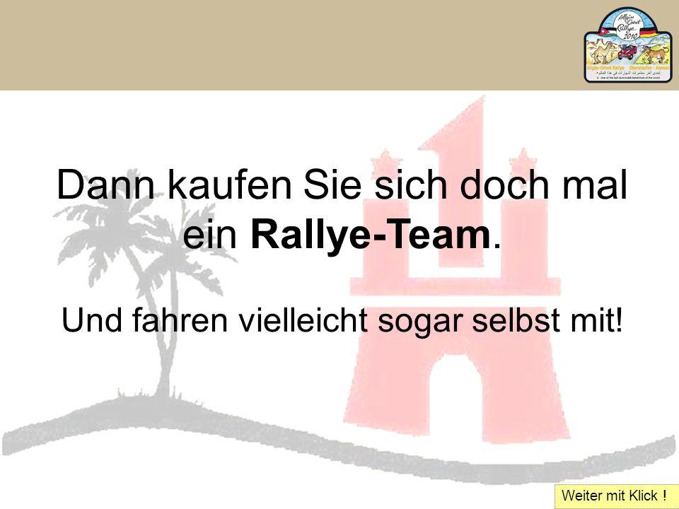 Dann kaufen Sie sich doch mal ein Rallye-Team. Und fahren vielleicht sogar selbst mit! Weiter mit Klick !