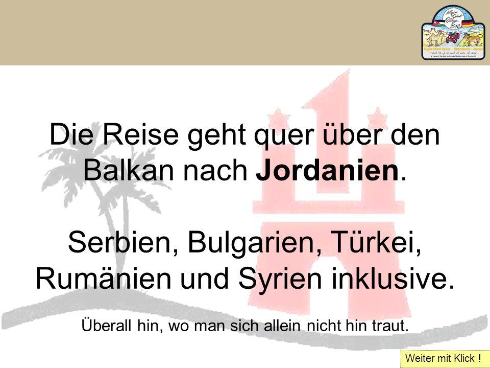 Die Reise geht quer über den Balkan nach Jordanien. Serbien, Bulgarien, Türkei, Rumänien und Syrien inklusive. Überall hin, wo man sich allein nicht h