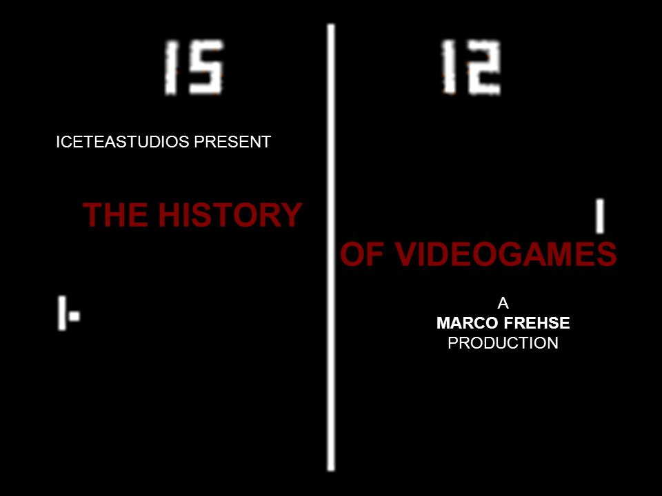 ICETEASTUDIOS PRESENT A MARCO FREHSE PRODUCTION THE HISTORY OF VIDEOGAMES
