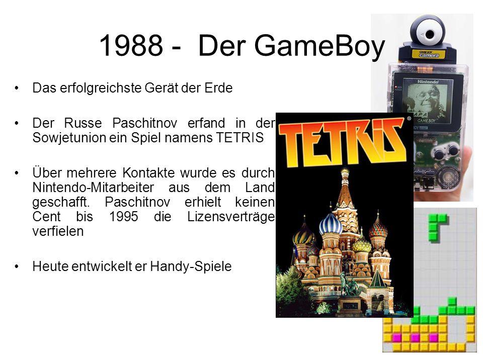 1988 - Der GameBoy Das erfolgreichste Gerät der Erde Der Russe Paschitnov erfand in der Sowjetunion ein Spiel namens TETRIS Über mehrere Kontakte wurde es durch Nintendo-Mitarbeiter aus dem Land geschafft.