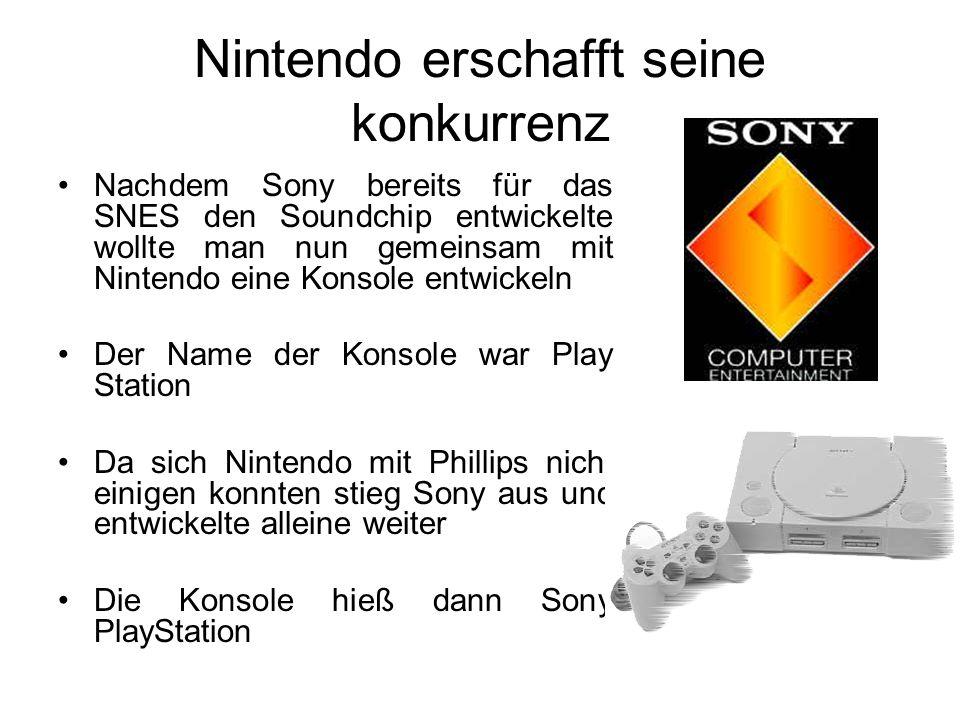 Nintendo erschafft seine konkurrenz Nachdem Sony bereits für das SNES den Soundchip entwickelte wollte man nun gemeinsam mit Nintendo eine Konsole entwickeln Der Name der Konsole war Play Station Da sich Nintendo mit Phillips nicht einigen konnten stieg Sony aus und entwickelte alleine weiter Die Konsole hieß dann Sony PlayStation