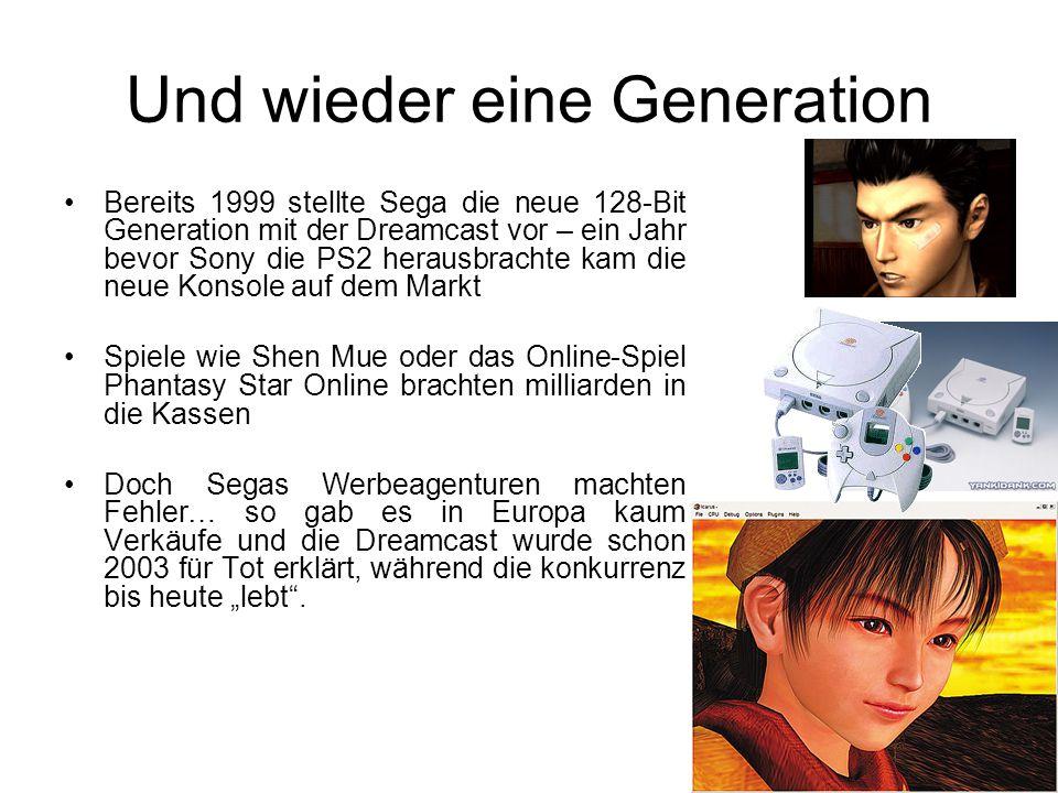 """Und wieder eine Generation Bereits 1999 stellte Sega die neue 128-Bit Generation mit der Dreamcast vor – ein Jahr bevor Sony die PS2 herausbrachte kam die neue Konsole auf dem Markt Spiele wie Shen Mue oder das Online-Spiel Phantasy Star Online brachten milliarden in die Kassen Doch Segas Werbeagenturen machten Fehler… so gab es in Europa kaum Verkäufe und die Dreamcast wurde schon 2003 für Tot erklärt, während die konkurrenz bis heute """"lebt ."""