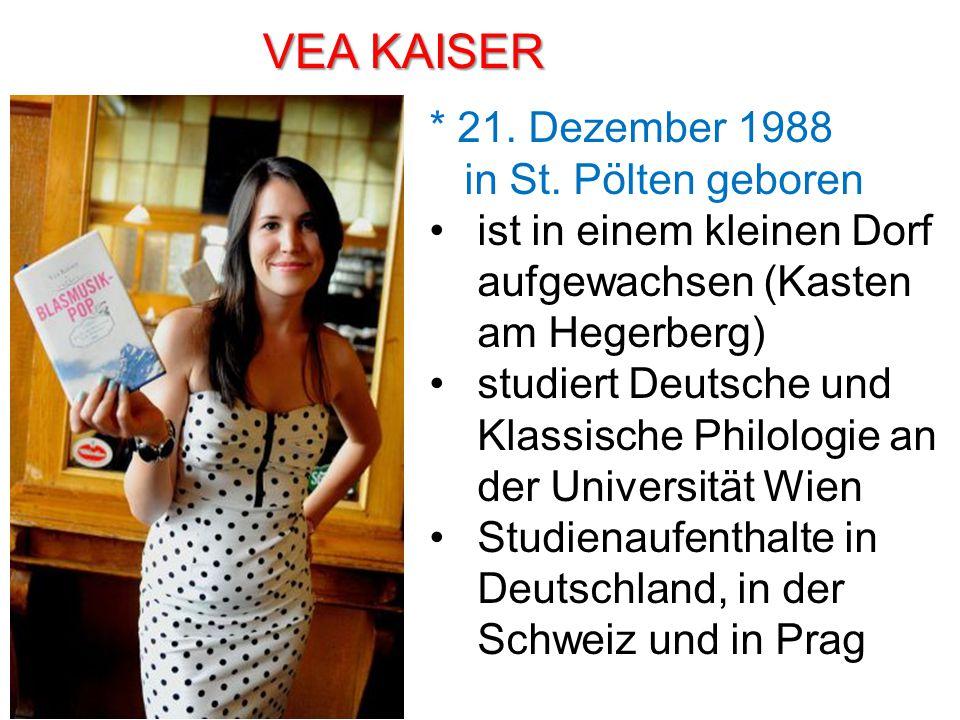 VEA KAISER * 21. Dezember 1988 in St. Pölten geboren ist in einem kleinen Dorf aufgewachsen (Kasten am Hegerberg) studiert Deutsche und Klassische Phi