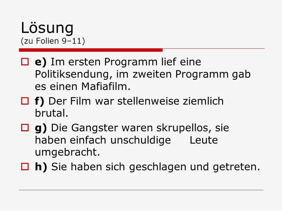 Lösung (zu Folien 9–11)  e) Im ersten Programm lief eine Politiksendung, im zweiten Programm gab es einen Mafiafilm.  f) Der Film war stellenweise z
