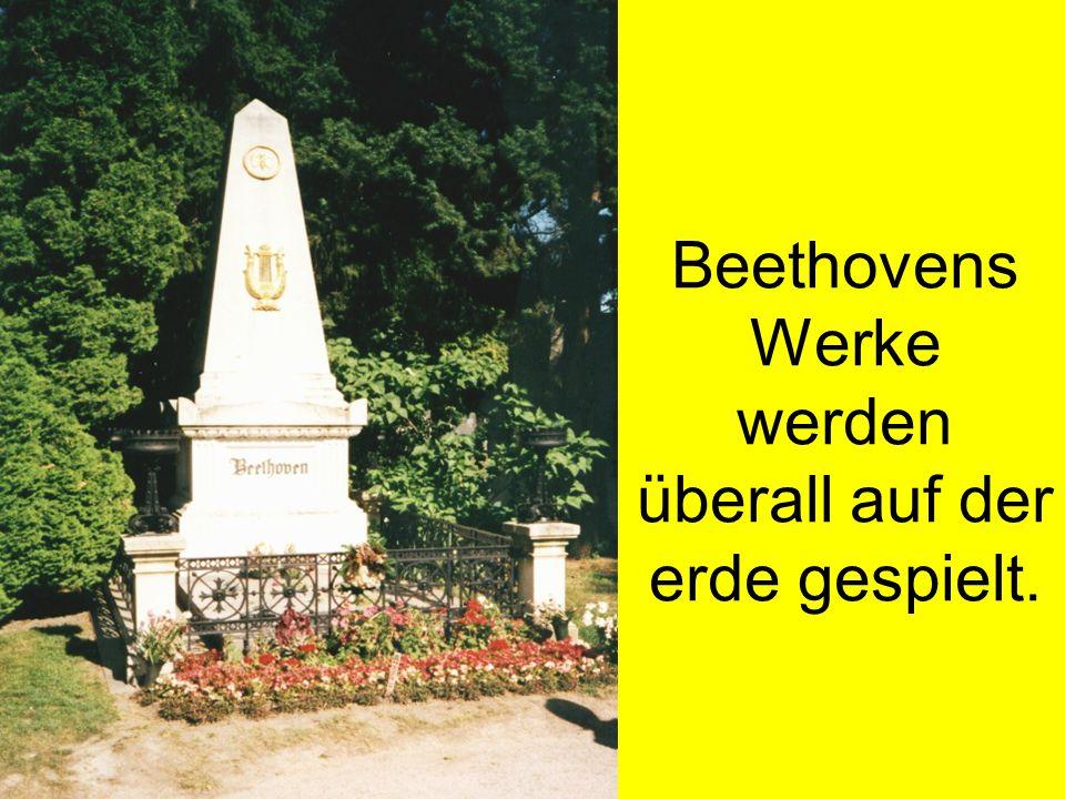 Beethovens Werke werden überall auf der erde gespielt.