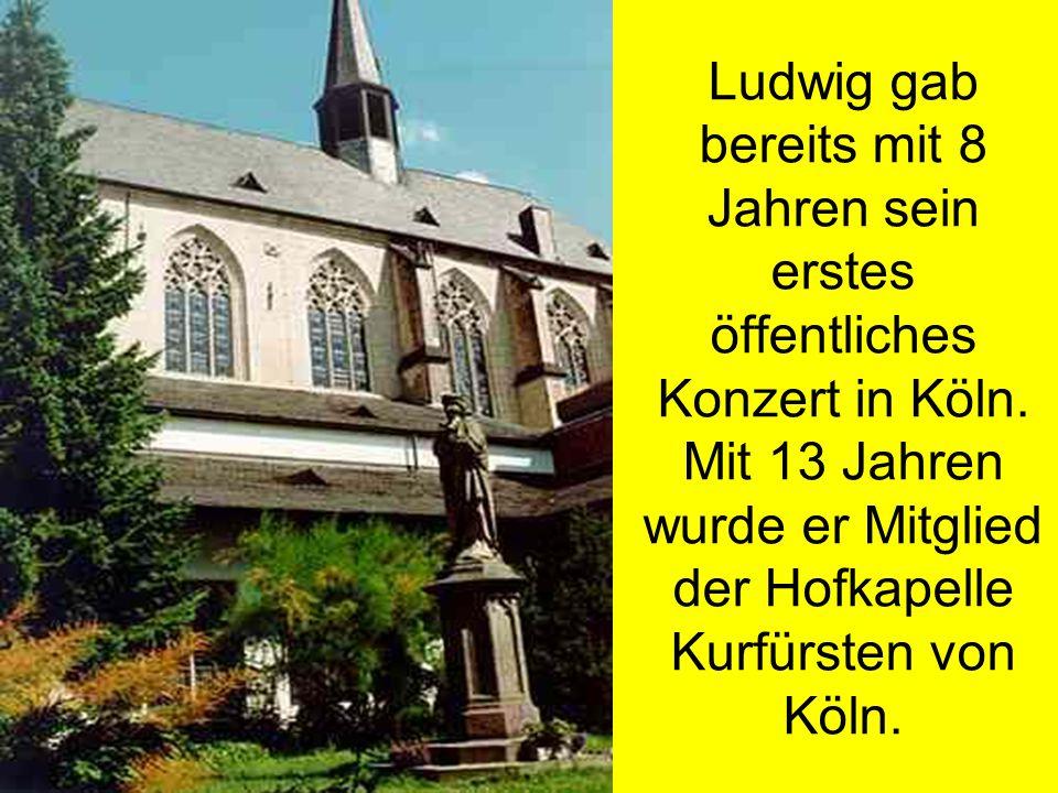 Ludwig gab bereits mit 8 Jahren sein erstes öffentliches Konzert in Köln. Mit 13 Jahren wurde er Mitglied der Hofkapelle Kurfürsten von Köln.