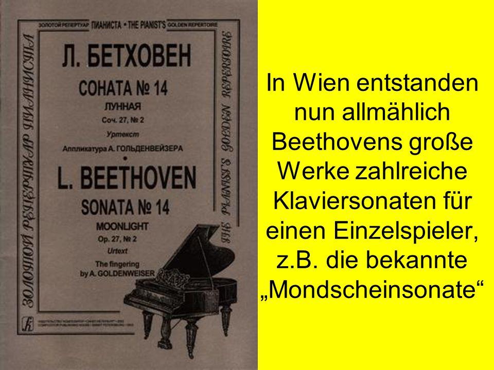 """In Wien entstanden nun allmählich Beethovens große Werke zahlreiche Klaviersonaten für einen Einzelspieler, z.B. die bekannte """"Mondscheinsonate"""""""