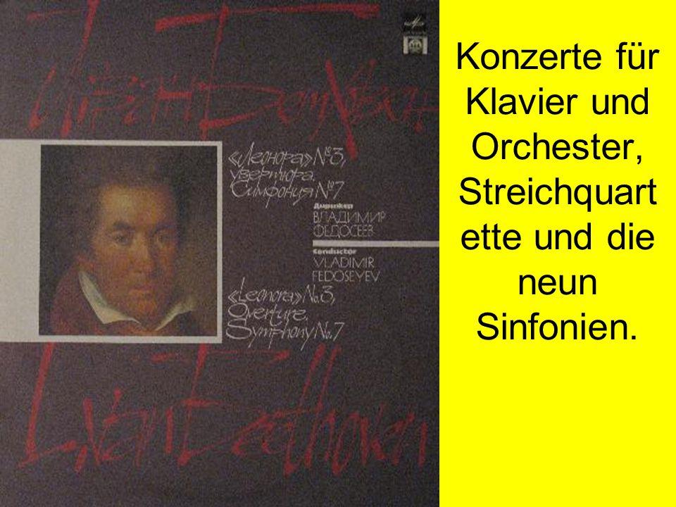 Konzerte für Klavier und Orchester, Streichquart ette und die neun Sinfonien.