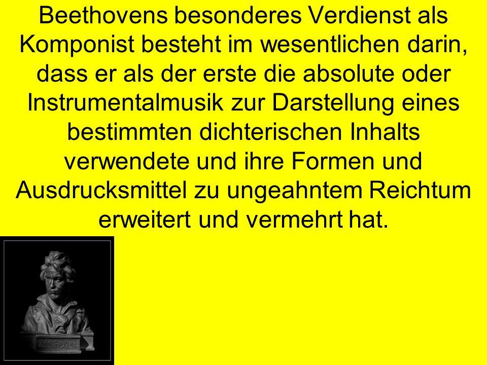 Beethovens besonderes Verdienst als Komponist besteht im wesentlichen darin, dass er als der erste die absolute oder Instrumentalmusik zur Darstellung