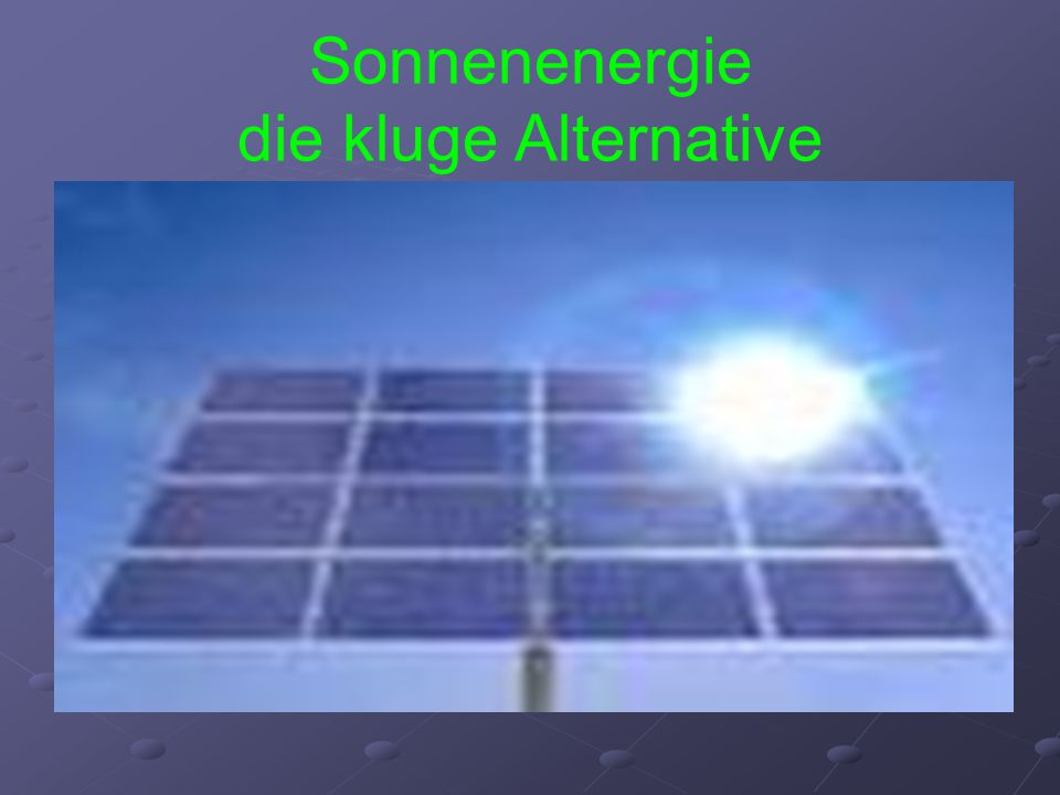 Sonnenenergie die kluge Alternative