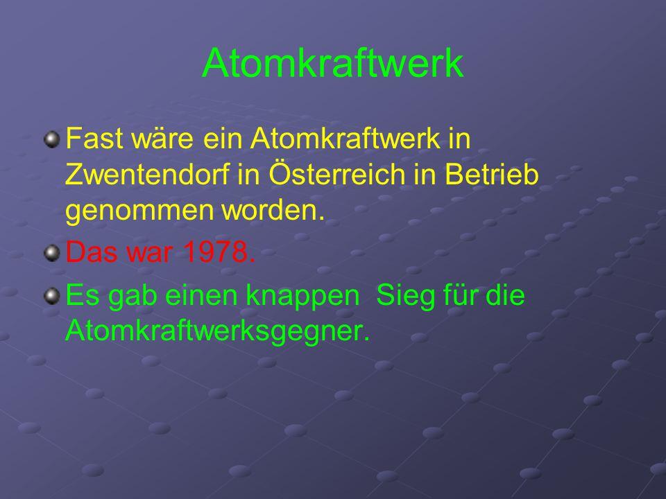 Fast wäre ein Atomkraftwerk in Zwentendorf in Österreich in Betrieb genommen worden. Das war 1978. Es gab einen knappen Sieg für die Atomkraftwerksgeg
