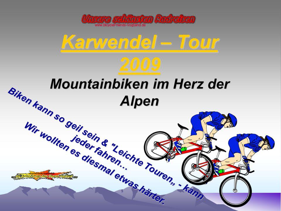 """Karwendel – Tour 2009 Mountainbiken im Herz der Alpen Biken kann so geil sein & Leichte Touren"""" - kann jeder fahren… Wir wollten es diesmal etwas härter."""