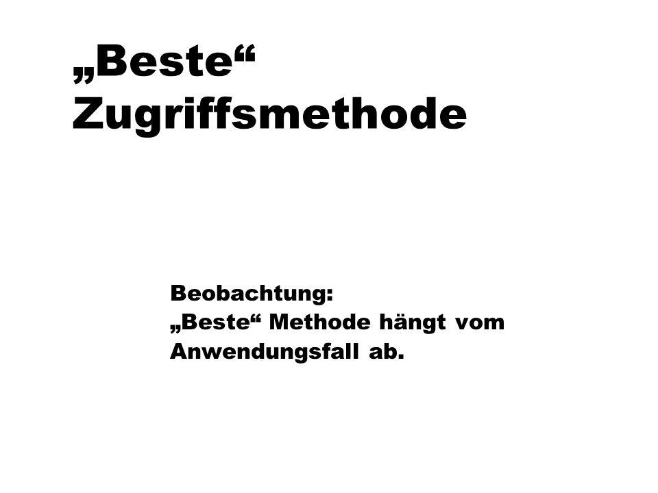 """Beste Zugriffsmethode Beobachtung: ""Beste Methode hängt vom Anwendungsfall ab."