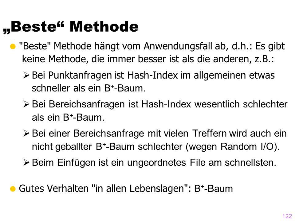 122  Beste Methode hängt vom Anwendungsfall ab, d.h.: Es gibt keine Methode, die immer besser ist als die anderen, z.B.:  Bei Punktanfragen ist Hash-Index im allgemeinen etwas schneller als ein B + -Baum.