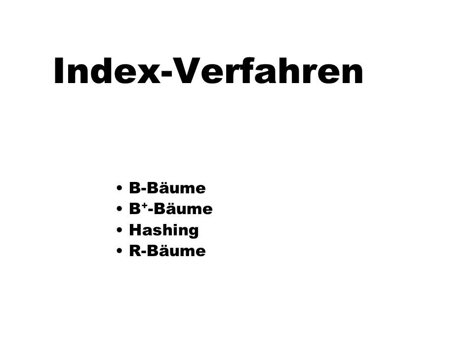 Index-Verfahren B-Bäume B + -Bäume Hashing R-Bäume