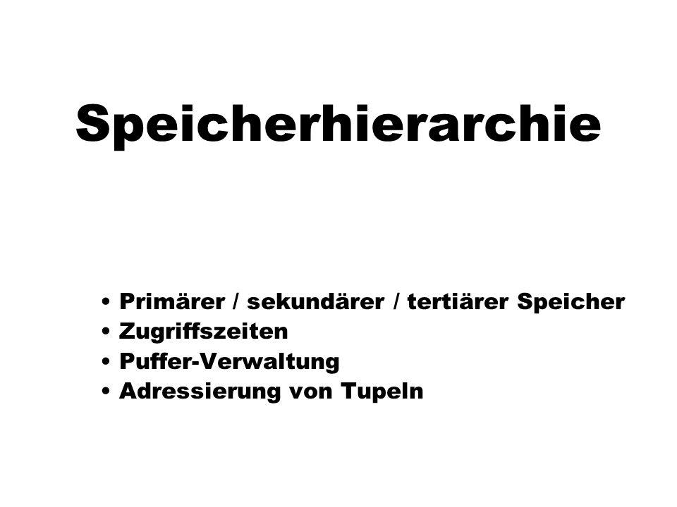 Speicherhierarchie Primärer / sekundärer / tertiärer Speicher Zugriffszeiten Puffer-Verwaltung Adressierung von Tupeln