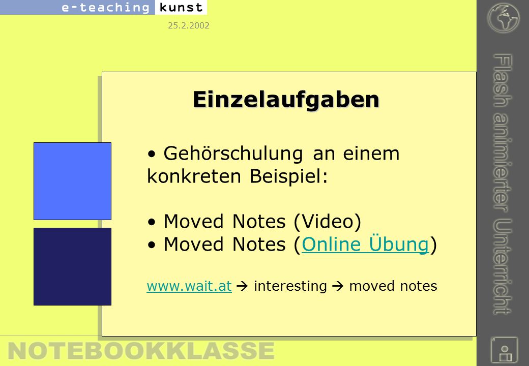 25.2.2002 Einzelaufgaben Gehörschulung an einem konkreten Beispiel: Moved Notes (Video) Moved Notes (Online Übung)Online Übung www.wait.atwww.wait.at  interesting  moved notes