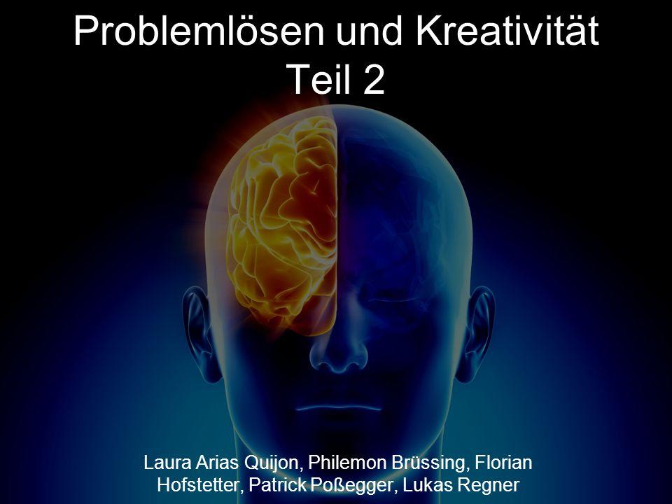 Problemlösen und Kreativität Teil 2 Laura Arias Quijon, Philemon Brüssing, Florian Hofstetter, Patrick Poßegger, Lukas Regner