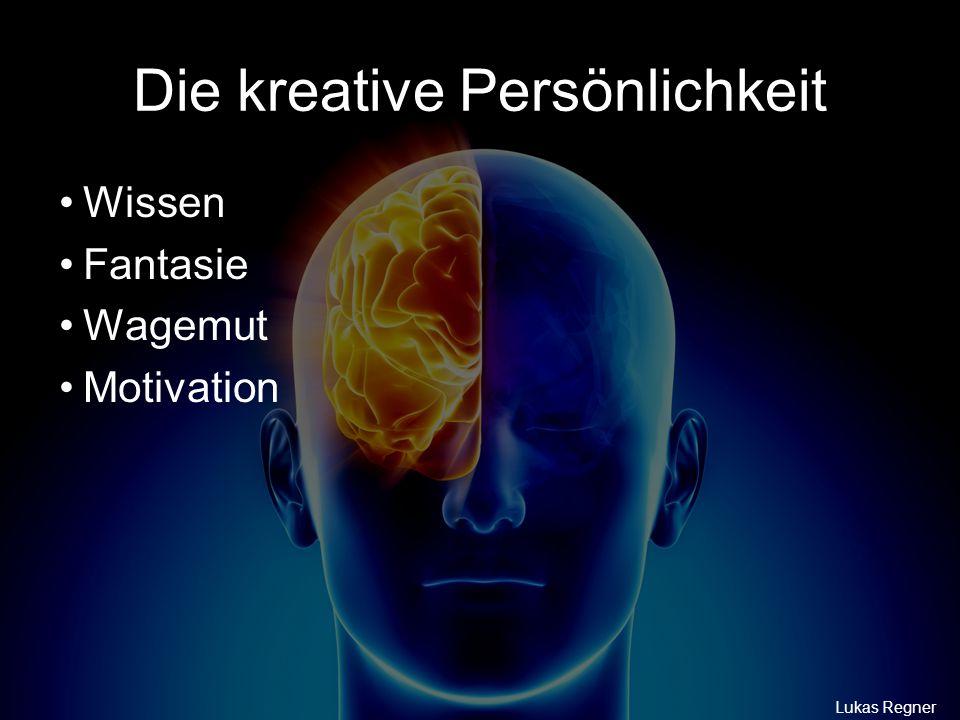 Die kreative Persönlichkeit Wissen Fantasie Wagemut Motivation Lukas Regner