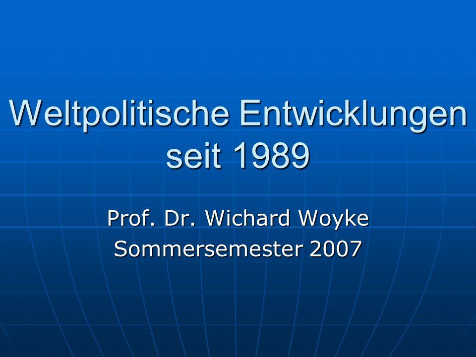 Weltpolitische Entwicklungen seit 1989 Prof. Dr. Wichard Woyke Sommersemester 2007