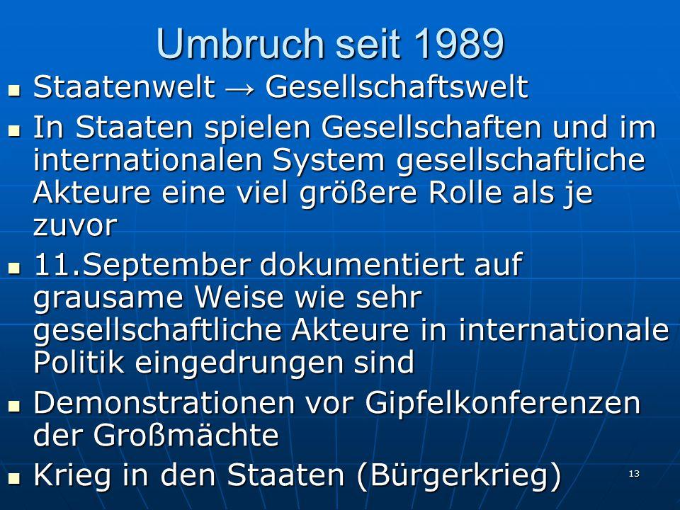 13 Umbruch seit 1989 Staatenwelt → Gesellschaftswelt Staatenwelt → Gesellschaftswelt In Staaten spielen Gesellschaften und im internationalen System g