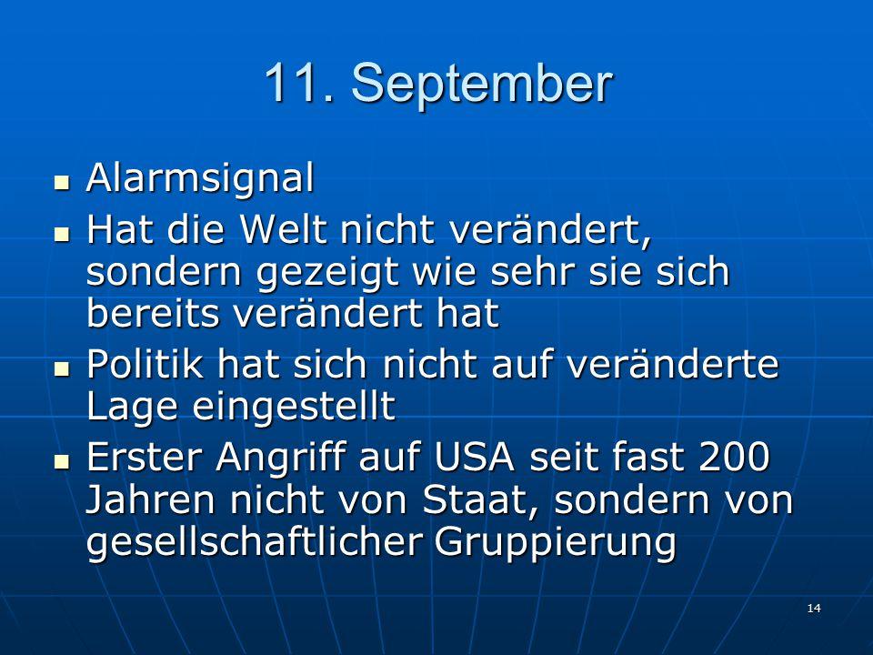 14 11. September Alarmsignal Alarmsignal Hat die Welt nicht verändert, sondern gezeigt wie sehr sie sich bereits verändert hat Hat die Welt nicht verä