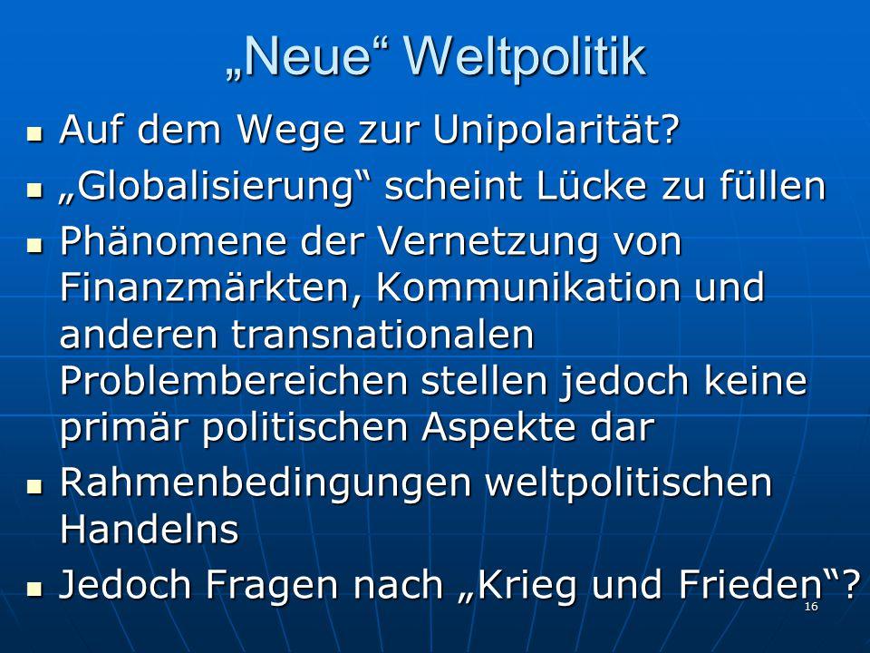 """16 """"Neue"""" Weltpolitik Auf dem Wege zur Unipolarität? Auf dem Wege zur Unipolarität? """"Globalisierung"""" scheint Lücke zu füllen """"Globalisierung"""" scheint"""