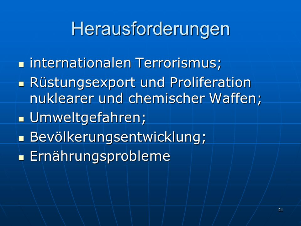 21 Herausforderungen internationalen Terrorismus; internationalen Terrorismus; Rüstungsexport und Proliferation nuklearer und chemischer Waffen; Rüstu