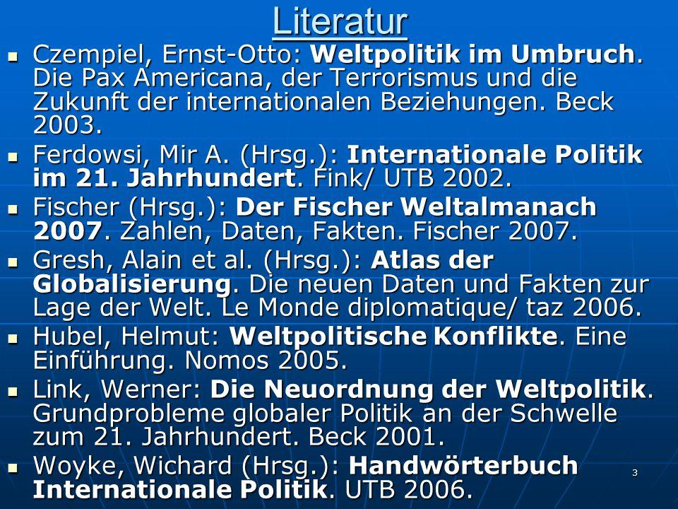 3Literatur Czempiel, Ernst-Otto: Weltpolitik im Umbruch. Die Pax Americana, der Terrorismus und die Zukunft der internationalen Beziehungen. Beck 2003