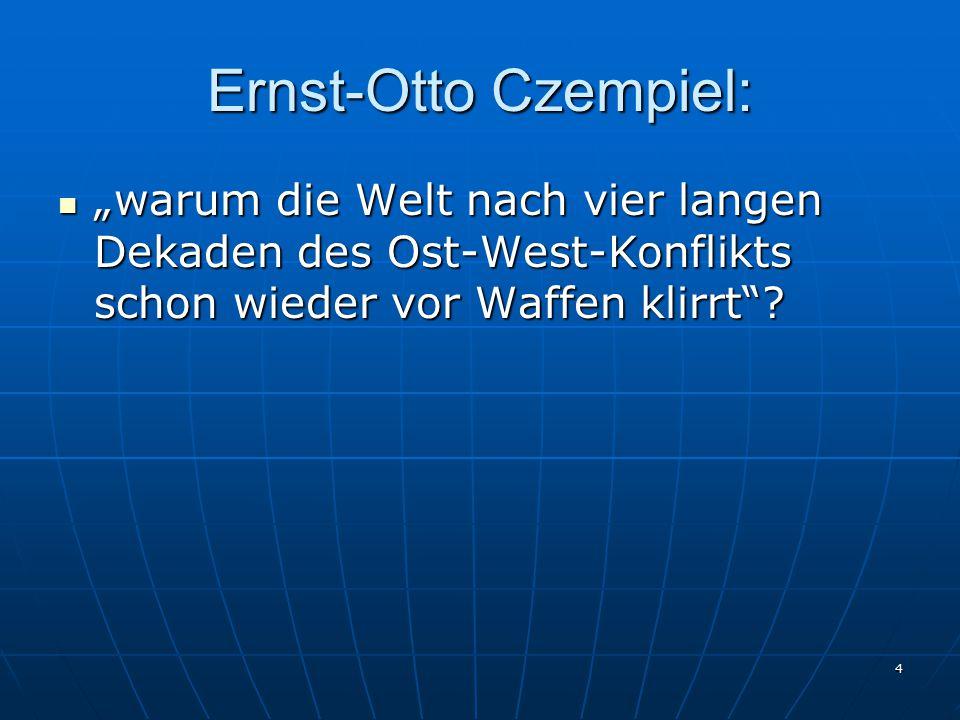 """4 Ernst-Otto Czempiel: """"warum die Welt nach vier langen Dekaden des Ost-West-Konflikts schon wieder vor Waffen klirrt""""? """"warum die Welt nach vier lang"""