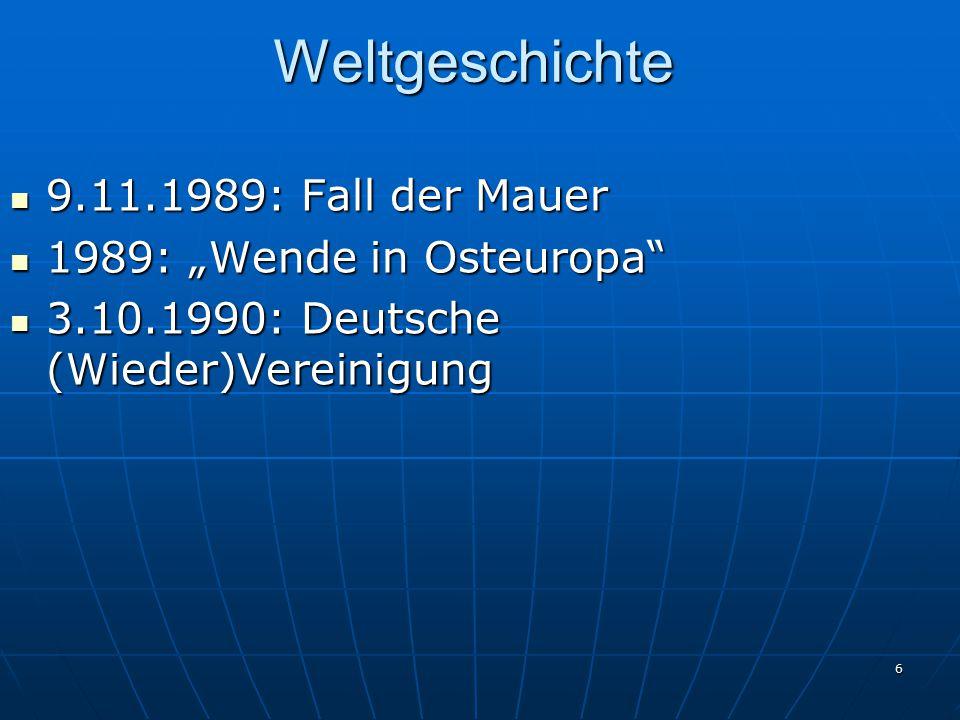 """6Weltgeschichte 9.11.1989: Fall der Mauer 9.11.1989: Fall der Mauer 1989: """"Wende in Osteuropa"""" 1989: """"Wende in Osteuropa"""" 3.10.1990: Deutsche (Wieder)"""