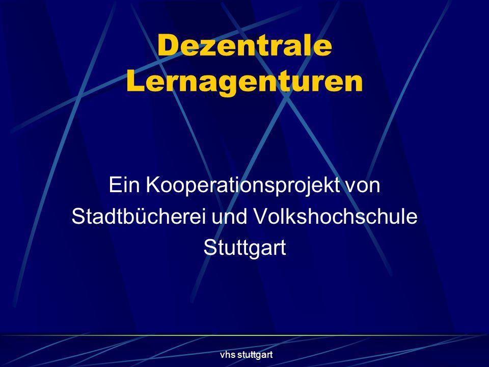 vhs stuttgart Dezentrale Lernagenturen Ein Kooperationsprojekt von Stadtbücherei und Volkshochschule Stuttgart