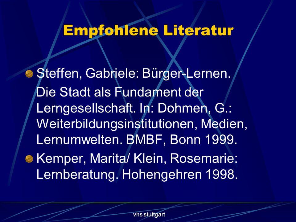 vhs stuttgart Empfohlene Literatur Steffen, Gabriele: Bürger-Lernen. Die Stadt als Fundament der Lerngesellschaft. In: Dohmen, G.: Weiterbildungsinsti