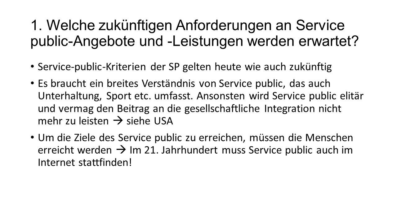 1. Welche zukünftigen Anforderungen an Service public-Angebote und -Leistungen werden erwartet.