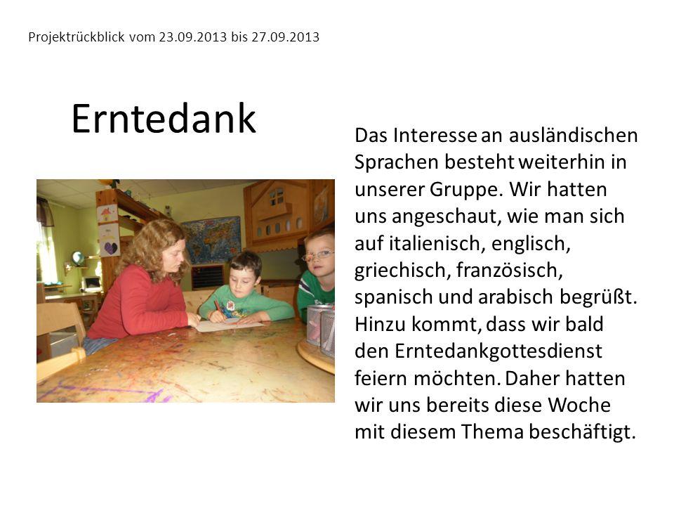 Projektrückblick vom 23.09.2013 bis 27.09.2013 Erntedank Das Interesse an ausländischen Sprachen besteht weiterhin in unserer Gruppe.