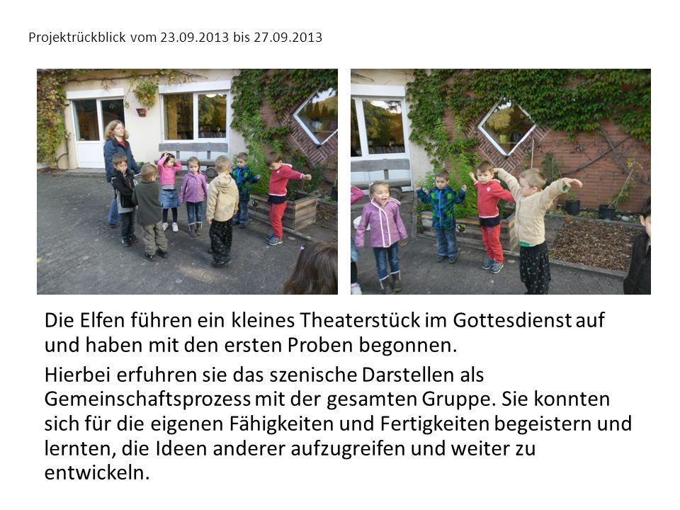 Projektrückblick vom 23.09.2013 bis 27.09.2013 Die Elfen führen ein kleines Theaterstück im Gottesdienst auf und haben mit den ersten Proben begonnen.