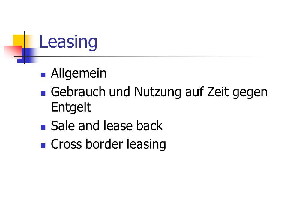 Leasing Allgemein Gebrauch und Nutzung auf Zeit gegen Entgelt Sale and lease back Cross border leasing